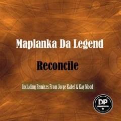 Maplanka Da Legend - Reconcile (Original Mix)